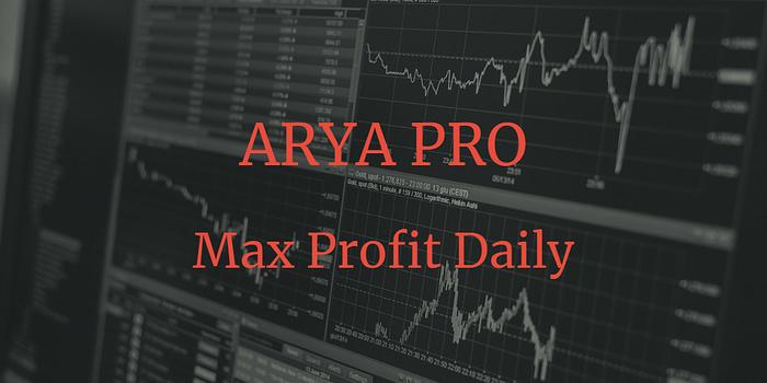 Avis ARYA PRO trading max profit daily